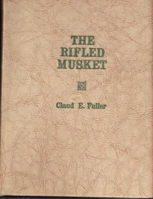 The Rifled Musket: Fuller, Claud E.