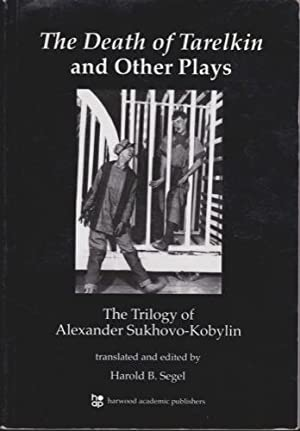 The Death of Tarelkin and Other Plays: The Trilogy of Alexander Sukhovo-Kobylin: Segel, Harold b., ...