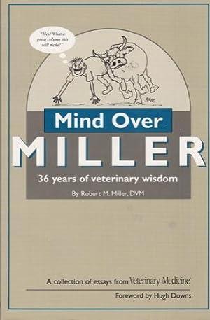 Mind Over Miller: 36 Years of Veterinary Wisdom: Miller, Robert M.