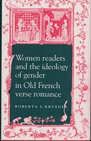 Woman Readers and the Ideology of Gender in Old French Verse Romance: Krueger, Roberta