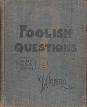 Foolish Questions: What's in this Book?: Goldberg, Rube