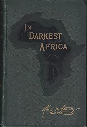 In Darkest Africa or the Quest, Rescue, and Retreat of Emin Governor of Equatoria (Volumes 1 & ...