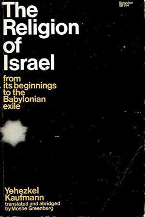 The Religion of Israel from Its Beginnings: Kaufmann, Yehezkel