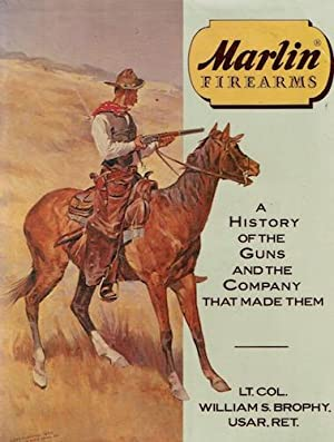 Marlin Firearms: A History of the Guns: Brophy, William S.