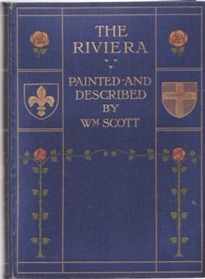 The Riviera: Painted & Described By William Scott: Scott, William