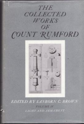 Collected Works of Count Rumford, Volume IV Light and Armament: Brown, Sanborn C. (Editor)