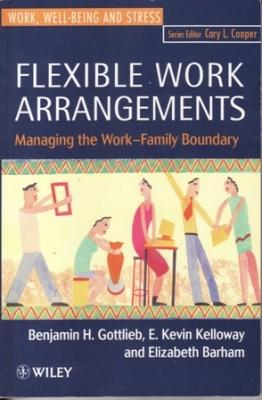 Flexible Work Arrangements: Managing the Work-Family Boundary: Gottlieb, Benjamin H.; Kelloway, E. ...