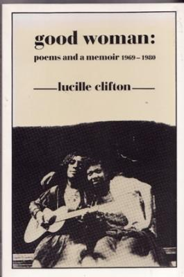 Good Woman: Poems and a Memoir, 1969-1980: Clifton, Lucille