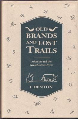 Old Brands and Lost Trails: Arkansas and the Great Cattle Drives: Denton, I.