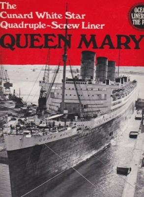 Ocean Liners of the Past, No. 6: Queen Mary - The Cunard White Star, Quadruple-Screw Liner: Reade, ...