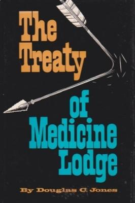 The Treaty Of Medicine Lodge: The Story of the Great Treaty Council as Told by Eyewitnesses: Jones