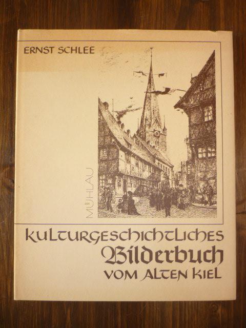 Kulturgeschichtliches Bilderbuch vom Alten Kiel.: Schlee, E.