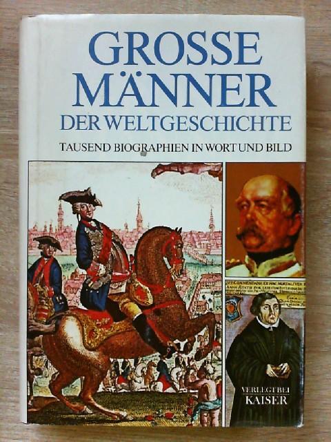 Große Männer der Weltgeschichte: Tausend Biographien in: Quirin, Engasser: