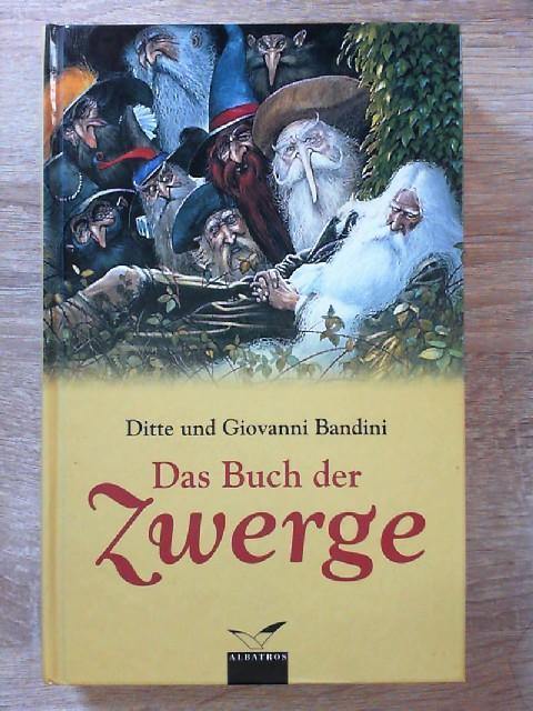 Das Buch der Zwerge (Albatros im Patmos Verlagshaus) - Bandini, Ditte und Giovanni Bandini