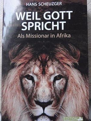 Weil Gott spricht: Als Missionar in Afrika: Scheuzger, Hans: