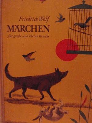 Märchen für große und kleine Kinder: Wolf, Friedrich: