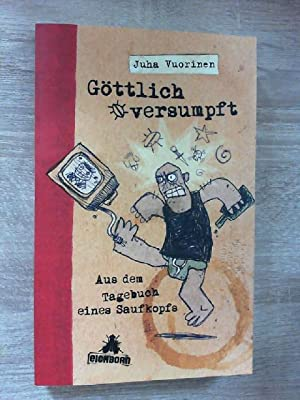 Göttlich versumpft: Aus dem Tagebuch eines Saufkopfs: Vuorinen, Juha:
