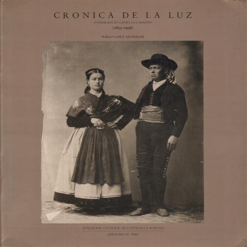 Cronica de la luz Fotografia en Castilla a la Mancha (1855-1936) - Publio Lopez Mondejar