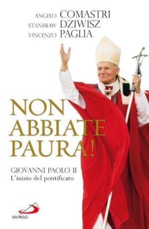 Non abbiate paura! Giovanni Paolo II. L'inizio del pontificato - Angelo Comastri, Stanislaw Dziwisz, Vincenzo Paglia