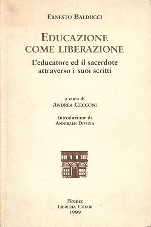 Educazione come liberazione L'educatore ed il sacerdote: Ernesto Balducci