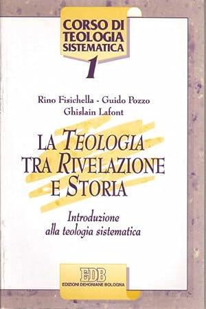 La Teologia tra rivelazione e storia Introduzione: R. Fisichella, G.