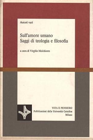 Sull'amore umano Saggi di teologia e filosofia: AA.VV.