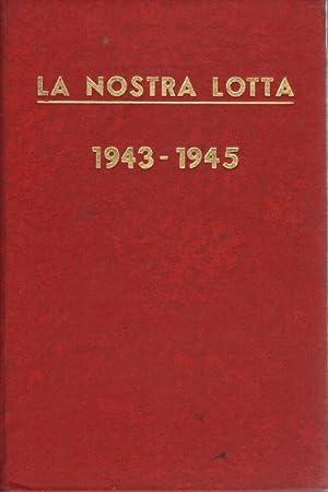 La nostra lotta. Organo del partito comunista italiano 1943-1945: AA.VV.