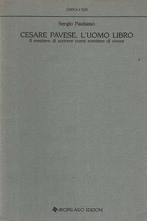 Cesare Pavese, l'uomo libro Il mestiere di: Sergio Pautasso