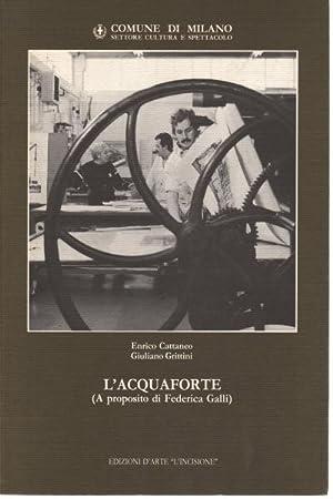 L'acquaforte (A proposito di Federica Galli): Enrico Cattaneo, Giuliano