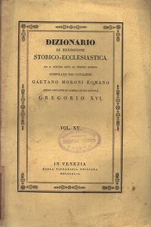 Dizionario di erudizione storico - ecclesiastica vol. XV da S. Pietro sino ai nostri giorni: ...
