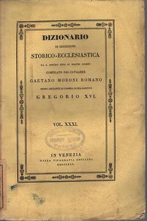 Dizionario di erudizione storico - ecclesiastica XXXI da S. Pietro sino ai nostri giorni: Gaetano ...