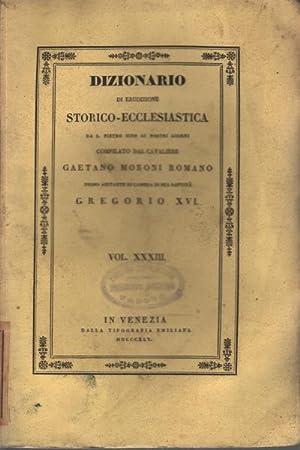 Dizionario di erudizione storico - ecclesiastica XXXIII da S. Pietro sino ai nostri giorni: Gaetano...
