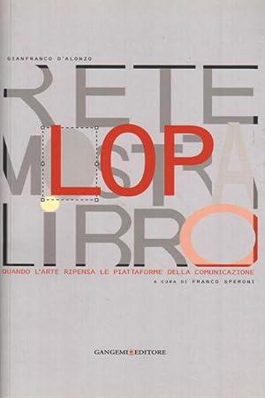 LOP Rete Mostra Libro Quando l'arte ripensa le piattaforme della comunicazione: Gianfranco ...