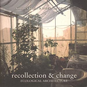 recollection & change Examples of Ecological Architecture: Kirsten Klein, Inger