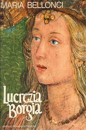 Lucrezia Borgia La sua vita e i suoi tempi: Maria Bellonci