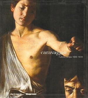 Caravaggio L'ultimo tempo 1606-1610: AA.VV.