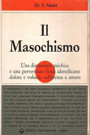 Il Masochismo Una distorsione psichica e una: Dr. S. Nacht