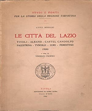 La città del Lazio Tivoli-Albano-Castel Gandolfo-Palestrina-Tuscolo-Cori-Ferentino (1826): Luigi Rossini