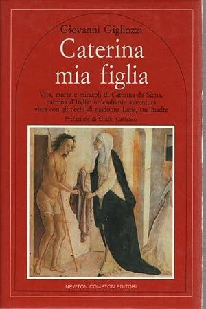 Caterina mia figlia Vita, morte e miracoli: Giovanni Gigliozzi