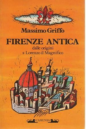 Firenze antica Dalle origini a Lorenzo il: Massimo Griffo