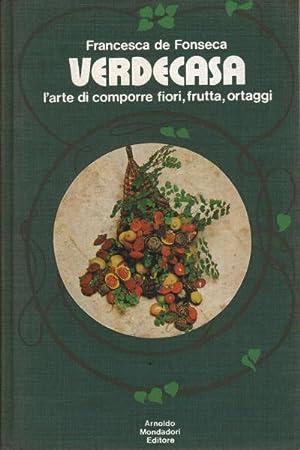 Verdecasa L'arte del comporre fiori, frutta, ortaggi: Francesca de Fonseca