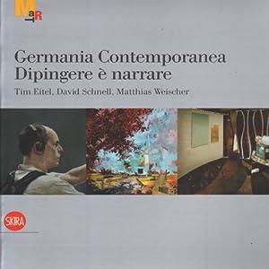 Germania contemporanea: Dipingere à narrare Tim Eitel,: Gabriella Belli, Achille