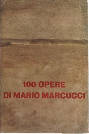 100 opere di Mario Marcucci: Mario Marcucci