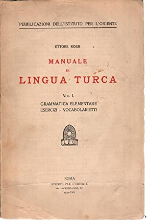 Manuale di lingua turca. Voll I Grammatica: Ettore Rossi