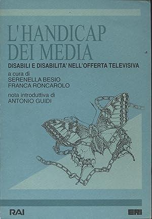 L'handicap dei media Disabili e disabilità nell'offerta: Serenella Besio, Franca