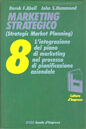Marketing strategico (Strategic Market Planning): Derek F.Abell, John