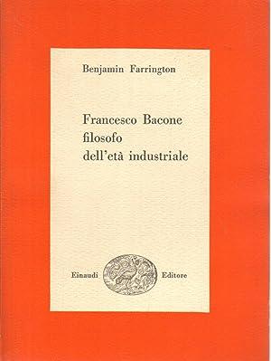 Francesco Bacone filosofo dell'età industriale: Benjamin Farrington