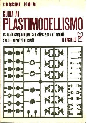 Guida al plastimodellismo. Manuale completo per la: G. D'Agostino, P.Tonizzo