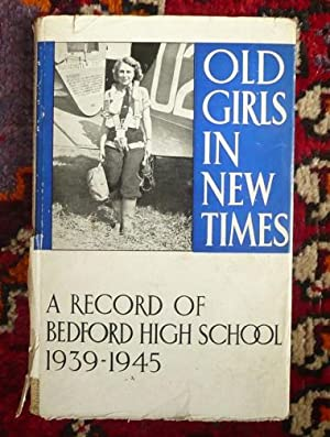 Old Girls in New Times: The Story of the Work Done by the Old Girls of Bedford High School During...