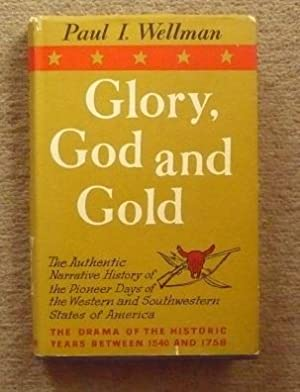 Glory, God and Gold: A Narrative History: Wellman, Paul I